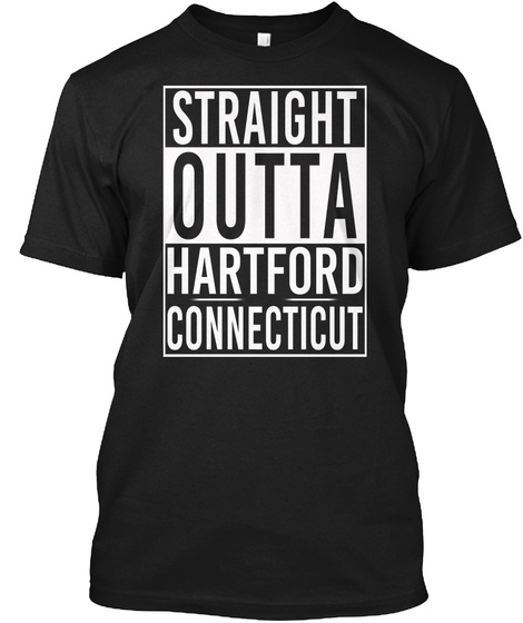 Straight Outta Hartford Ct. Customizalble Black T-Shirt Front