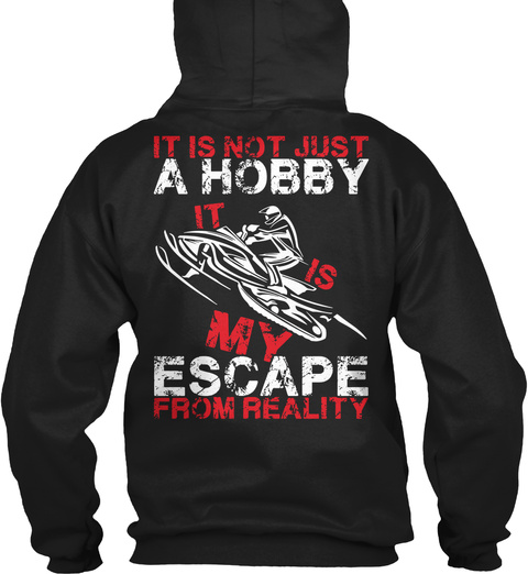 It Is Not Just A Hobby It Is My Escape From Reality Black T-Shirt Back