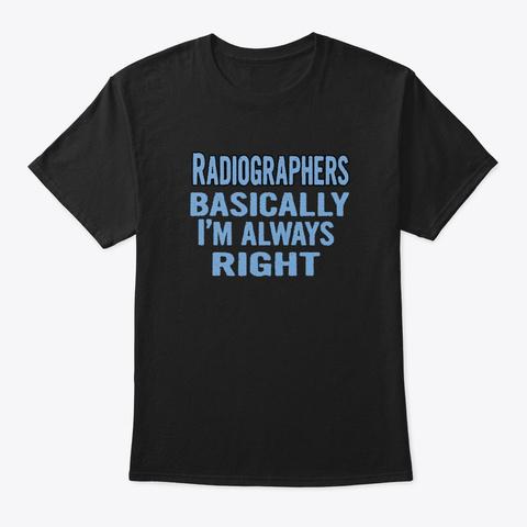 Radiographers Basically I'm Always Right Black T-Shirt Front
