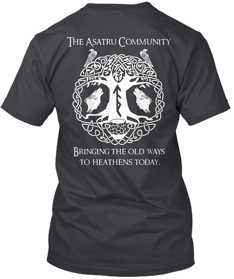The Asatru Community Bringing The Old Ways To Heathens Today. Charcoal Black T-Shirt Back