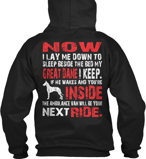 Protected By Great Dane Security Now I Lay Me Down To Sleep Besides The Bed My Great Dane I Keep. If He Wakes And... Black T-Shirt Back