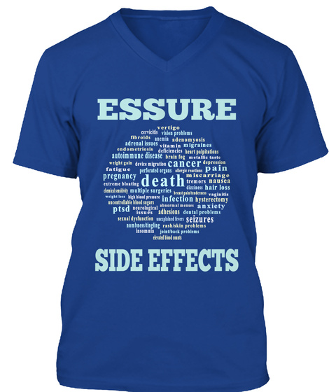 Essure Cancer Pain Pregnancy Death Infection Anxiety Seizures Ptsd Side Effects True Royal T-Shirt Front