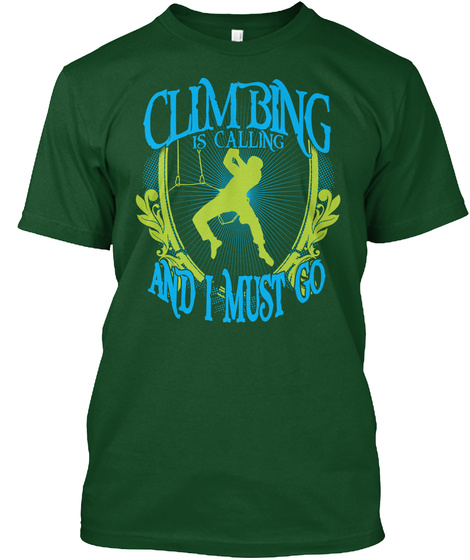 Climbing Is Calling And I Must Go Deep Forest T-Shirt Front