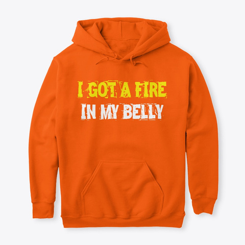 Fire In My Belly Safety Orange T-Shirt Front