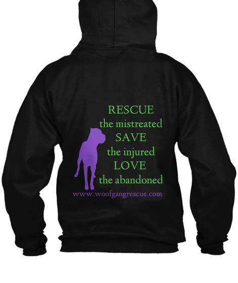 Rescue The Mistreated Save The Injured Love The Abandoned Www.Woofgangrescue.Com Black T-Shirt Back