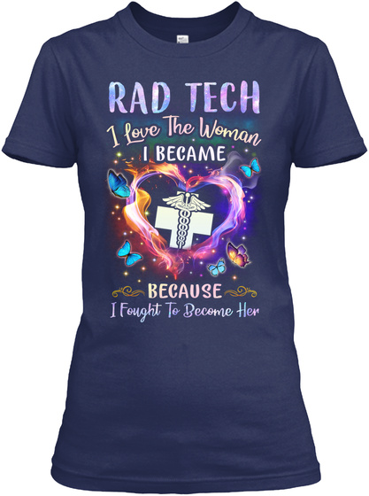 Rad Tech I Love The Woman I Became Because I Fought To Become Her Navy T-Shirt Front