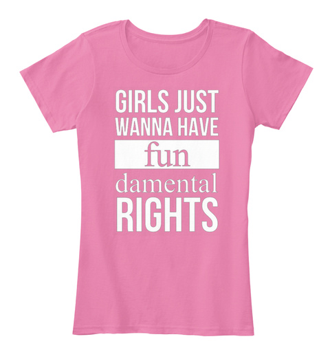 Girls Just Wanna Have Fun Damental Rights True Pink Women's T-Shirt Front