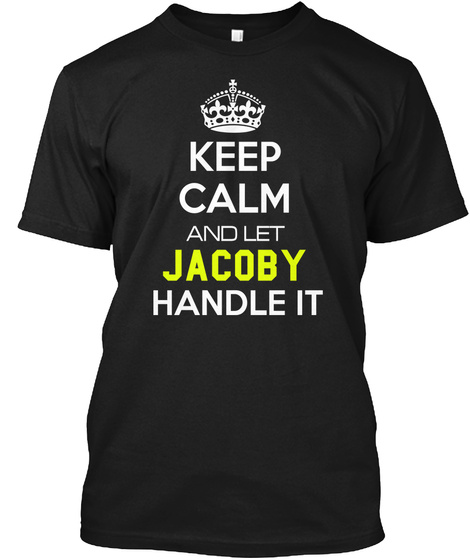 Keep Calm And Let Jacoby Handle It Black T-Shirt Front