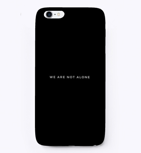 We Are Not Alone I Phone Cases  Black T-Shirt Front