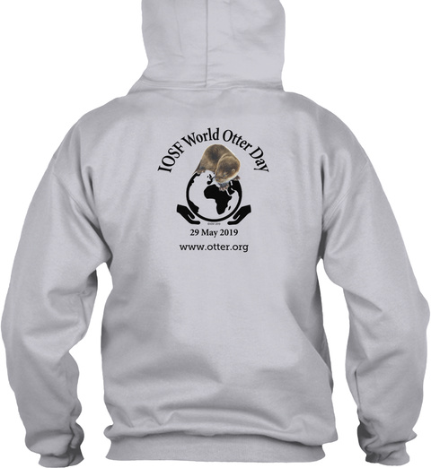 Iose World Otter Day 29 May 2019 Www.Otter.Org Ash Sweatshirt Back