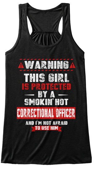 Warning This Girl Is Protected By A Smokin' Hot Correctional Officer And I'm Not Afraid To Use Him Black T-Shirt Front