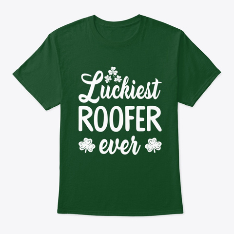 Luckiest Roofer Ever T Shirt Deep Forest T-Shirt Front