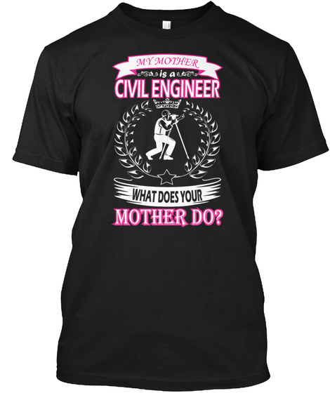 2226,My Mother Is Civil Engineer What Do Black T-Shirt Front