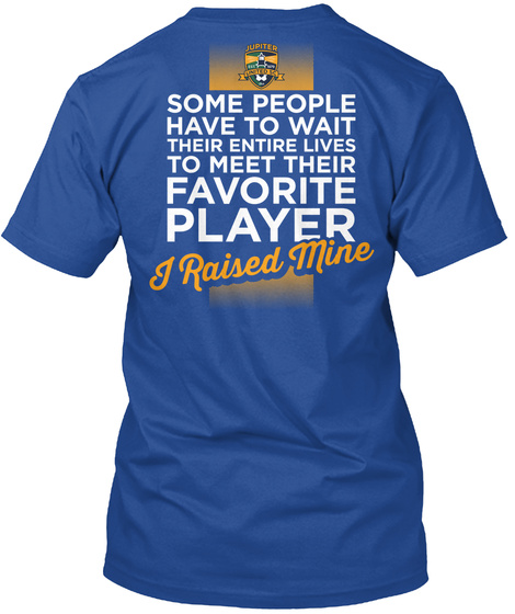 Some People Have To Wait Their Entire Lives To Meet Their Favorite Player I Raised Mine Deep Royal T-Shirt Back
