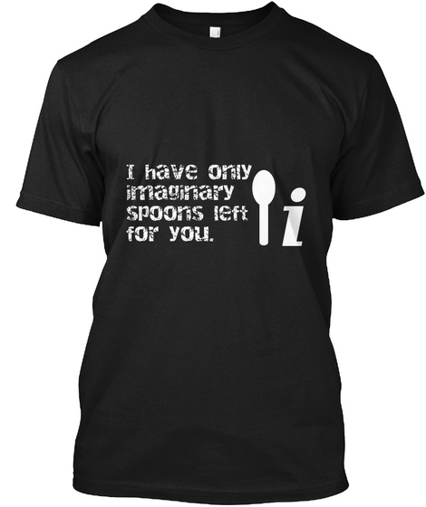 Only Imaginary Spoons For You Black T-Shirt Front