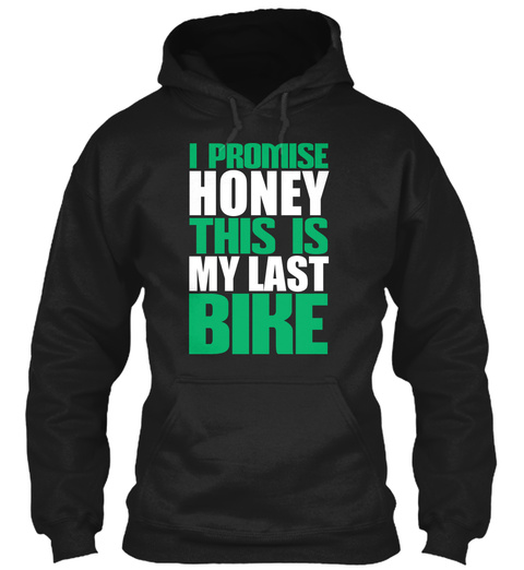 I Promise Honey This Is My Last Bike Black T-Shirt Front