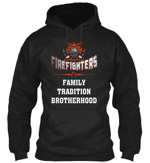 Firefighter   Family Tradition Brotherho Black T-Shirt Front