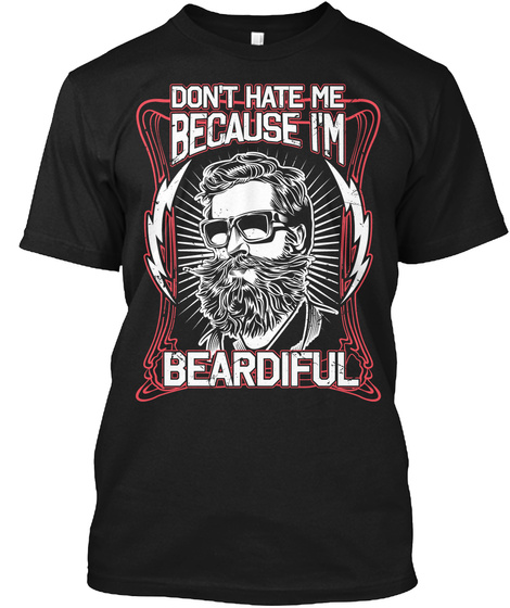 Dont Hate Me Because Im Beardiful Black T-Shirt Front