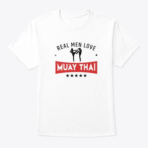 Muay Thai Funny Real Men Kickboxing Mma  White T-Shirt Front