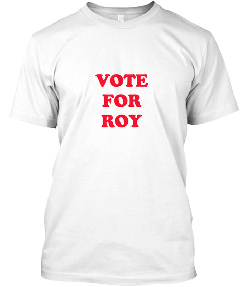 Vote For Roy White T-Shirt Front