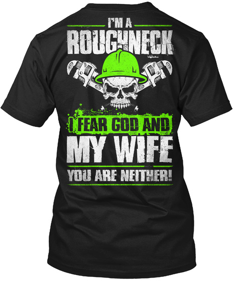 I'm A Roughneck I Fear God And My Wife You Are Neither Black T-Shirt Back