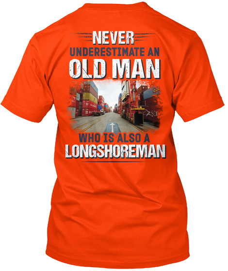 Never Underestimate An Old Man Who Is Also A Longshoreman Orange T-Shirt Back