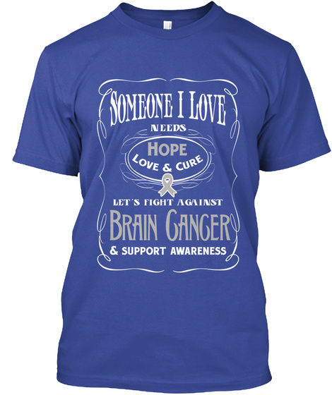 Someone I Love Needs Hope Love & Cure Let's Fight Against Brain Cancer & Support Awarness Deep Royal T-Shirt Front