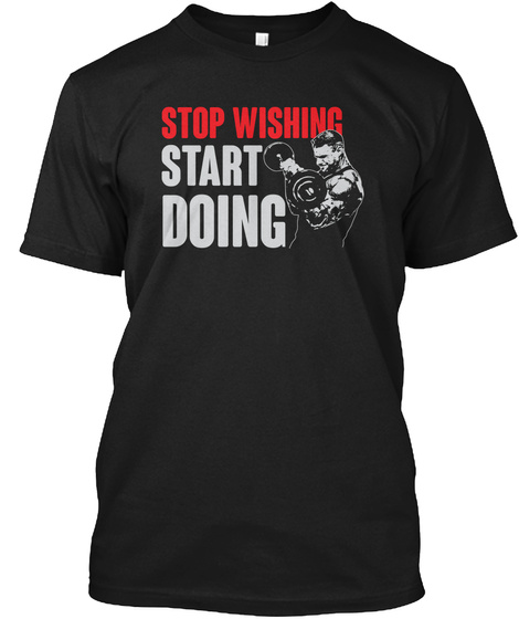 Stop Wishing Start Doing  Black T-Shirt Front