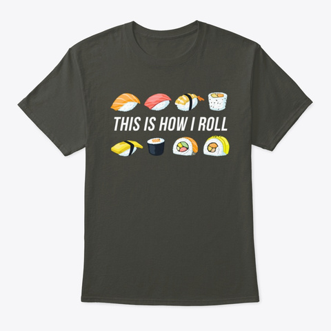 This Is Row I Roll Love Sushi Gift For S Smoke Gray T-Shirt Front