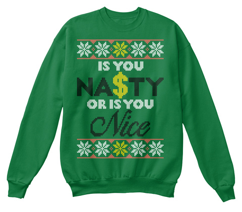 Is You Nasty Or Is You Nice Kelly Green  Sweatshirt Front