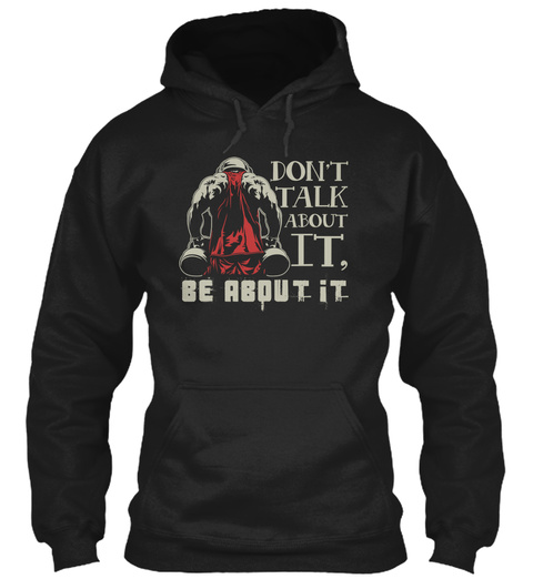 Dont Talk It, Be About It  Black Sweatshirt Front