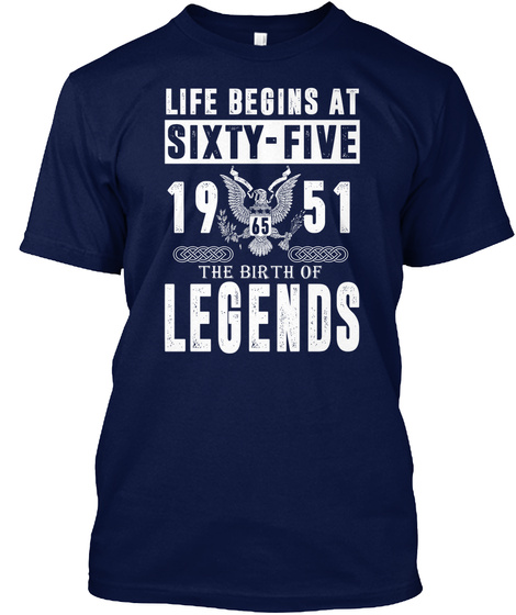 Life Beings At Sixty Five 19 65 51 The Birth Of Legends Navy T-Shirt Front