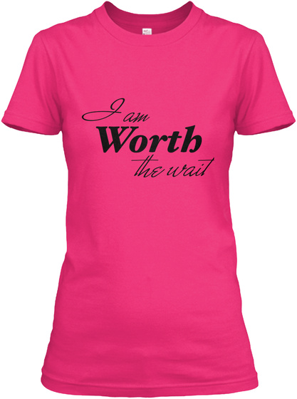I Am Worth The Wait Heliconia T-Shirt Front