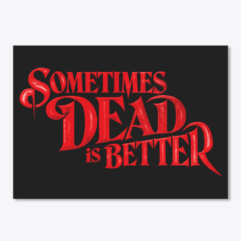 Sometimes Dead Is Better Black T-Shirt Front
