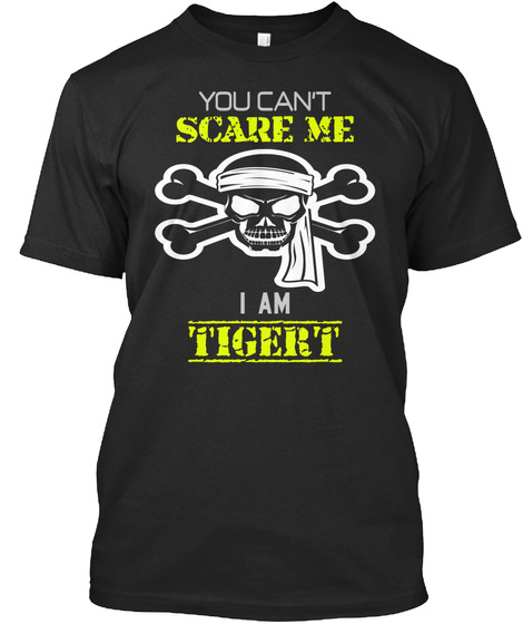 You Can't Scare Me I Am Tigert Black T-Shirt Front