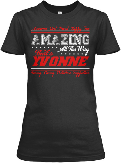 Awesome Cool Proud Happy Fun Amazing All The Way That's Yvonne Loving Caring Protective Supportive Black T-Shirt Front