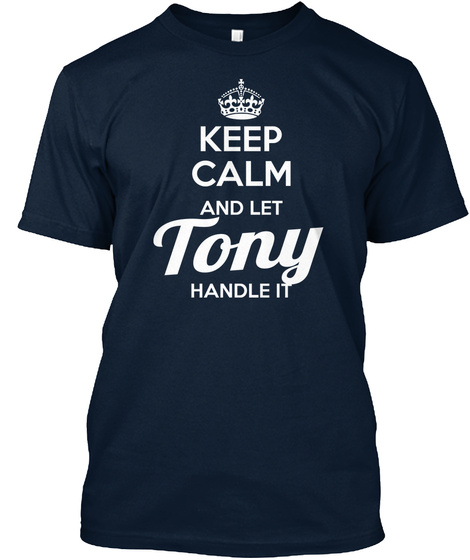 Keep Calm And Let Tony Handle It  New Navy T-Shirt Front