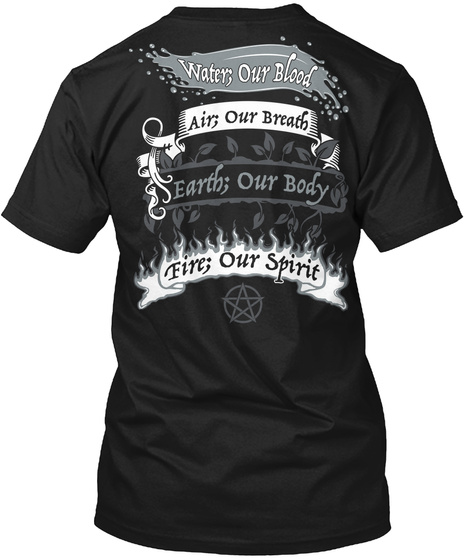 Water;Our Blood Air; Our Breath Earth;Our Body Fire;Our Spirit Black T-Shirt Back