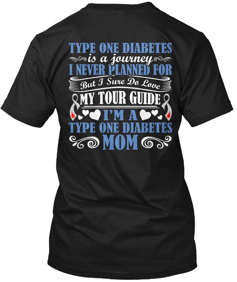 Type One Diabetes Is A Journey I Never Planned For I Never Planned For But I Sure We Love My Tour Guide I'm A Type... Black T-Shirt Back