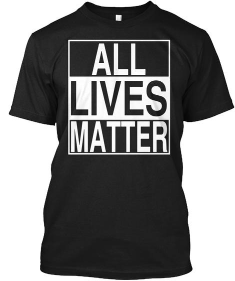 Political Protest All Lives Matter Black T-Shirt Front