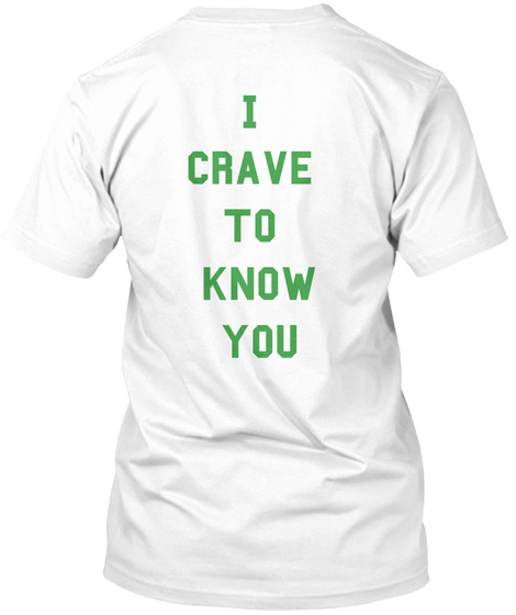 I Crave To Know You White T-Shirt Back