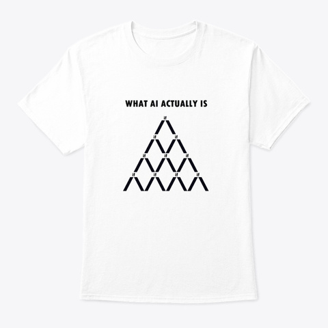 Artificial Intelligence Is If Statements White T-Shirt Front