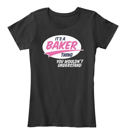 It's A Baker Thing You Wouldn't Understand Black T-Shirt Front