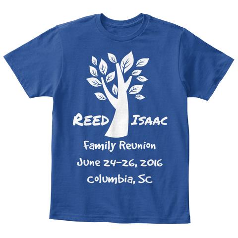 Reed Isaac  Family Reunion June 24 26, 2016 Columbia, Sc Deep Royal  T-Shirt Front