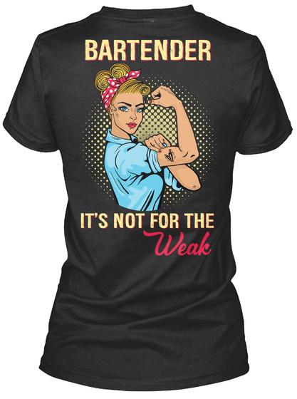 Bartender It's Not For The Weak Black T-Shirt Back
