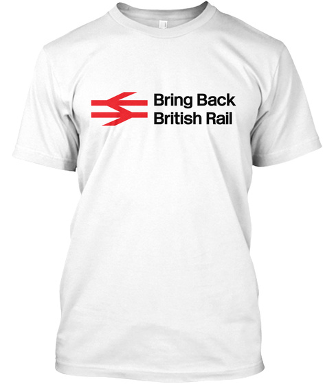 Bring Back British Rail N/A White T-Shirt Front