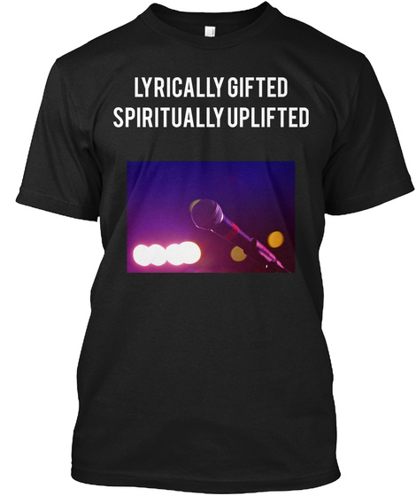 Lyrically Gifted Spiritually Uplifted Black T-Shirt Front