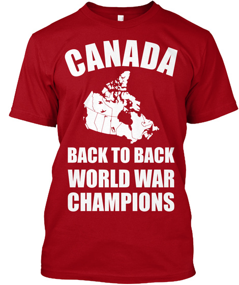 d751041742a Canada Champions Tee! - Canada back to back world war champions ...