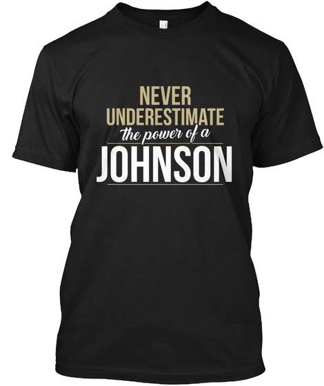Never Underestimate The Power Of A Johnson Black T-Shirt Front