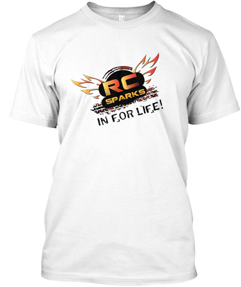 Rc Sparks In For Life! White T-Shirt Front